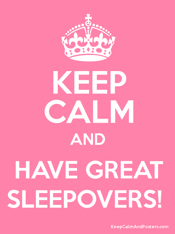 Keep calm and have a sleepover